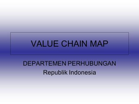 VALUE CHAIN MAP DEPARTEMEN PERHUBUNGAN Republik Indonesia.