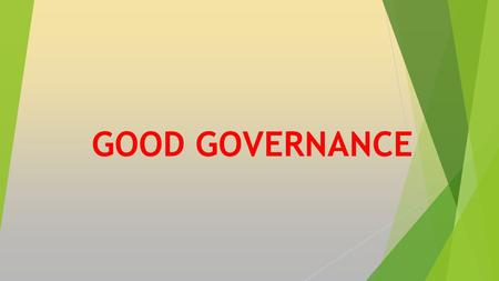 GOOD GOVERNANCE.