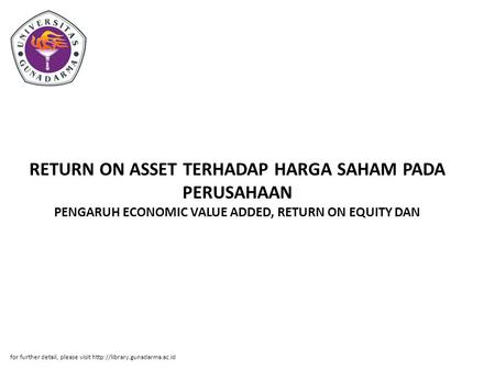 RETURN ON ASSET TERHADAP HARGA SAHAM PADA PERUSAHAAN PENGARUH ECONOMIC VALUE ADDED, RETURN ON EQUITY DAN for further detail, please visit http://library.gunadarma.ac.id.