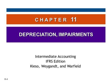 11-1 C H A P T E R 11 DEPRECIATION, IMPAIRMENTS Intermediate Accounting IFRS Edition Kieso, Weygandt, and Warfield.