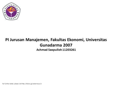 PI Jurusan Manajemen, Fakultas Ekonomi, Universitas Gunadarma 2007 Achmad Saepulloh 11203261 for further detail, please visit