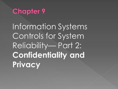 Chapter 9 Information Systems Controls for System Reliability— Part 2: Confidentiality and Privacy.
