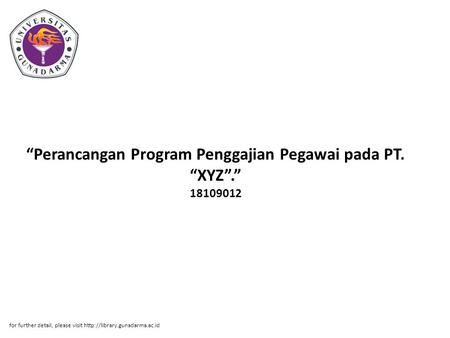 """Perancangan Program Penggajian Pegawai pada PT. ""XYZ""."" 18109012 for further detail, please visit"