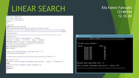LINEAR SEARCH Efa Fahmi Fahrudin 12146544 12.1E.04.