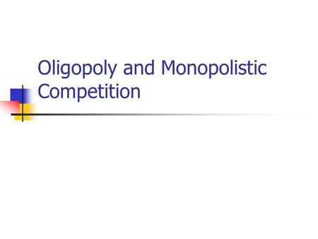 Oligopoly and Monopolistic Competition