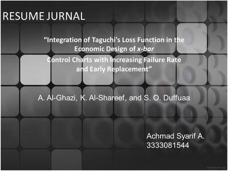 "RESUME JURNAL ""Integration of Taguchi's Loss Function in the Economic Design of x-bar Control Charts with Increasing Failure Rate and Early Replacement"""