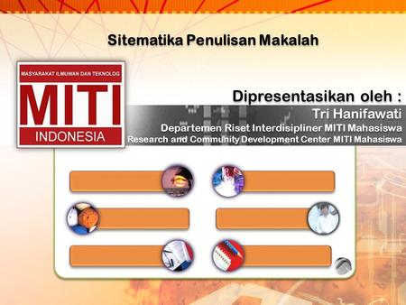 Sitematika Penulisan Makalah Dipresentasikan oleh : Tri Hanifawati Departemen Riset Interdisipliner MITI Mahasiswa Research and Community Development Center.