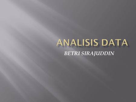 Analisis Data BETRI SIRAJUDDIN.