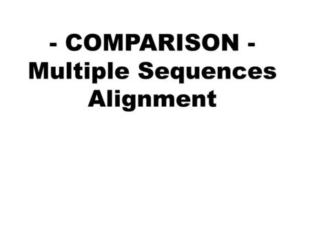 - COMPARISON - Multiple Sequences Alignment. Multiple Sequence Alignment ? Usaha penjajaran (alignment) lebih dari satu sekuen Berhubungan dengan penentuan.