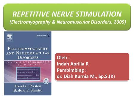 REPETITIVE NERVE STIMULATION (Electromyography & Neuromuscular Disorders, 2005) REPETITIVE NERVE STIMULATION (Electromyography & Neuromuscular Disorders,