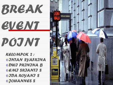 BREAK EVENT POINT KELOMPOK 2 : INTAN SYAFRINA DWI PRININA B EMI SRIANTI S IDA ROYANI S JOHANNES S.