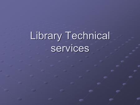 Library Technical services. Activities Acquisitions (books, serials, AV) Acquisitions (books, serials, AV) Inventory (books, serials, AV) Inventory (books,