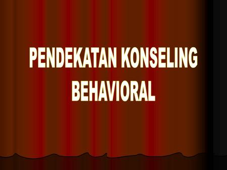PENDEKATAN KONSELING BEHAVIORAL.