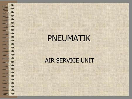 PNEUMATIK AIR SERVICE UNIT. COMPONENTS : AIR FILTER PRESSURE REGULATOR PRESSURE GAGE LUBRICATOR.