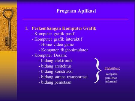 Program Aplikasi 1.Perkembangan Komputer Grafik - Komputer grafik pasif - Komputer grafik interaktif - Home video game - Komputer flight-simulator - Komputer.