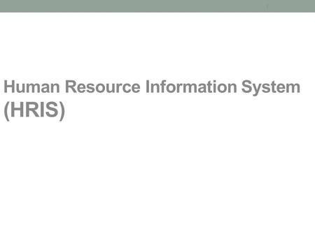 1 Human Resource Information System (HRIS). HRIS ? The application of computers to employee- related record keeping and reporting, and management decision.