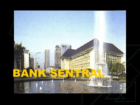 BANK SENTRAL. Bank Indonesia (dulu disebut De Javasche Bank) adalah bank sentral Indonesia bank sentralIndonesia.