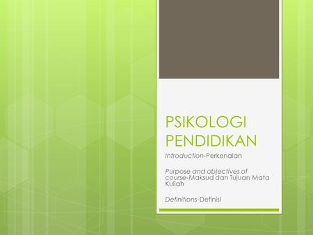 PSIKOLOGI PENDIDIKAN Introduction-Perkenalan Purpose and objectives of course-Maksud dan Tujuan Mata Kuliah Definitions-Definisi.