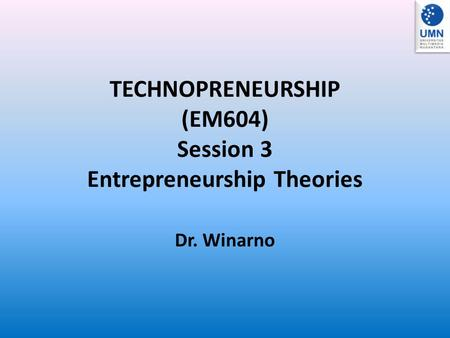 TECHNOPRENEURSHIP (EM604) Session 3 Entrepreneurship Theories