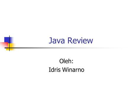 Java Review Oleh: Idris Winarno. Topik Enkapsulasi Inheritance Polymorphism Exception Handling Collection GUI Even Handling.