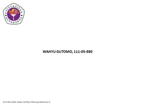 WAHYU GUTOMO, 111-05-980 for further detail, please visit