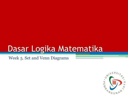 Dasar Logika Matematika Week 5. Set and Venn Diagrams.