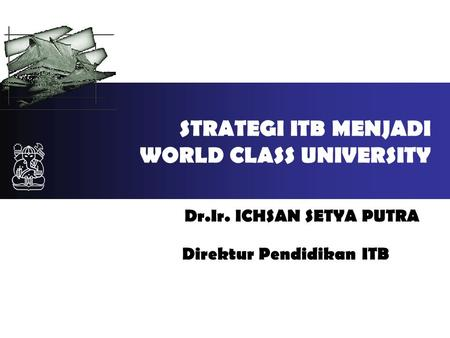 STRATEGI ITB MENJADI WORLD CLASS UNIVERSITY