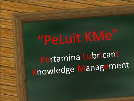 """PeLuit KMe"" Pertamina Lubricant Knowledge Management."