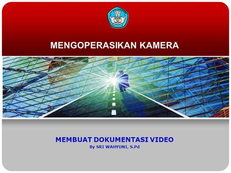 MENGOPERASIKAN KAMERA MEMBUAT DOKUMENTASI VIDEO By SRI WAHYUNI, S.Pd.