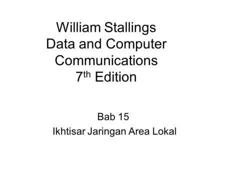 William Stallings Data and Computer Communications 7 th Edition Bab 15 Ikhtisar Jaringan Area Lokal.
