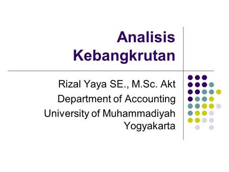 Analisis Kebangkrutan Rizal Yaya SE., M.Sc. Akt Department of Accounting University of Muhammadiyah Yogyakarta.