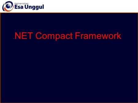 . NET Compact Framework. Standard Library GUI Services Transaction Services Web Scripting Data Access More Operating System Runtime Environment Browser.