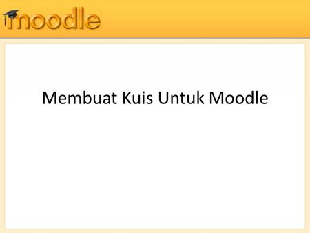 Membuat Kuis Untuk Moodle. Jenis-Jenis Soal Multiple Choice, Short Answer, Numerical, True/False, Matching, Embedded Answers (Cloze), Random Short-Answer.