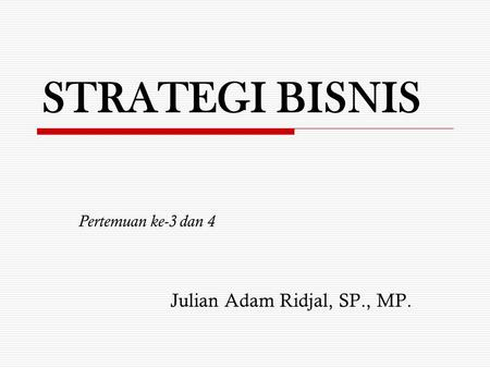 Pertemuan ke-3 dan 4 Julian Adam Ridjal, SP., MP.