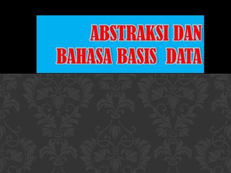 Abstraksi dan bahasa basis data