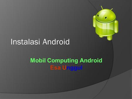 Instalasi Android Mobil Computing Android Esa Unggul.