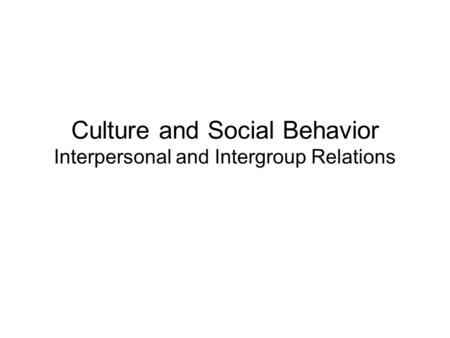 Culture and Social Behavior Interpersonal and Intergroup Relations.