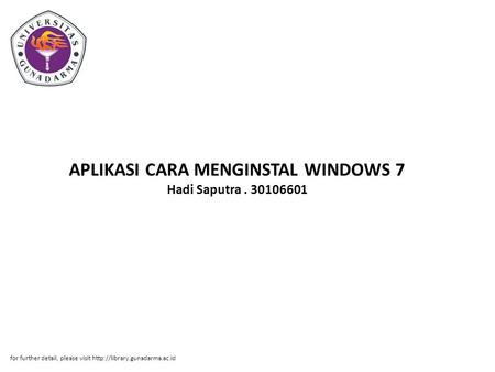 APLIKASI CARA MENGINSTAL WINDOWS 7 Hadi Saputra. 30106601 for further detail, please visit