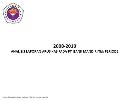 2008-2010 ANALISIS LAPORAN ARUS KAS PADA PT. BANK MANDIRI Tbk PERIODE for further detail, please visit