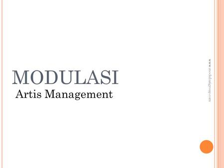 MODULASI Artis Management www.modulasigroup.com. Paket A Beginer Rp. 6.300.000,-  Website Design + Hosting 2000.Mb  Search Engine Optimizer (SEO) 