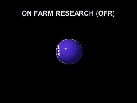 ON FARM RESEARCH (OFR).