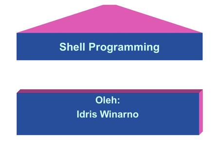Shell Programming Oleh: Idris Winarno. My first Shell Script vi myfirstscript.sh #! /bin/csh set directory=`pwd` echo The date today is `date` echo The.