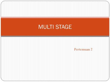 MULTI STAGE Pertemuan 2.