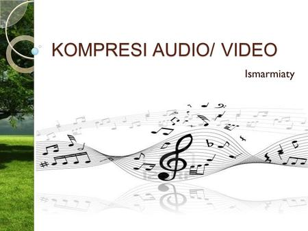 KOMPRESI AUDIO/ VIDEO Ismarmiaty. Kompresi audio/ video  Bertujuan untuk mengecilkan ukuran file audio/video  Metode : ◦ Lossy  format : Vorbis, MP3,