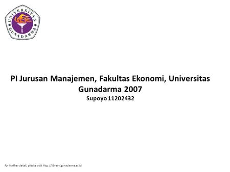 PI Jurusan Manajemen, Fakultas Ekonomi, Universitas Gunadarma 2007 Supoyo 11202432 for further detail, please visit