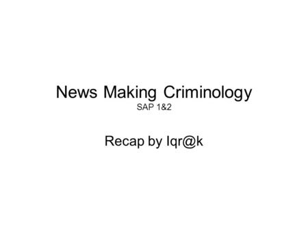 "News Making Criminology SAP 1&2 Recap by Pengertian …(1) Gregg Barak (1988); tokoh utama Newsmaking Criminology ""Berbagai usaha untuk tidak mengaburkan."
