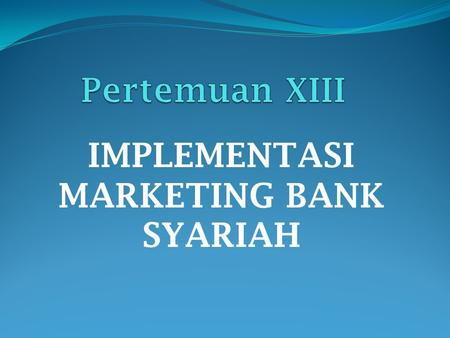 IMPLEMENTASI MARKETING BANK SYARIAH. IMPLEMENTASI MARKETING BANK SYARIAH 1.Etika Marketing Syariah 2.Human Resources Marketing Syariah 3.Manajemen Pelayanan.
