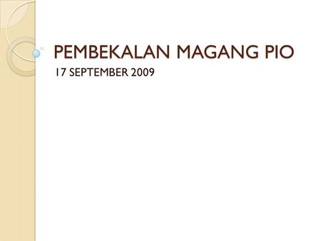 PEMBEKALAN MAGANG PIO 17 SEPTEMBER 2009.