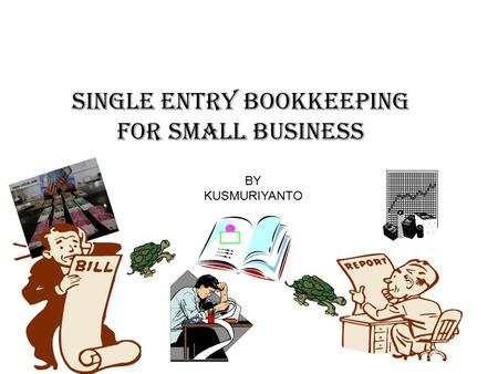 SINGLE ENTRY BOOKKEEPING FOR SMALL BUSINESS BY KUSMURIYANTO.