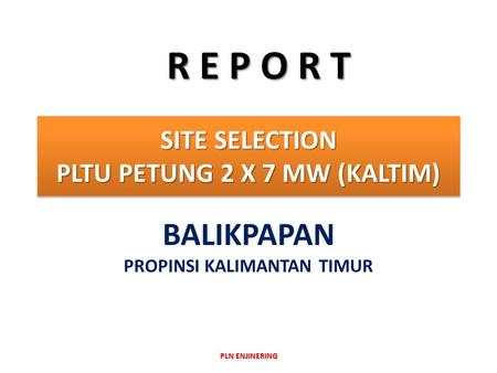 SITE SELECTION PLTU PETUNG 2 X 7 MW (KALTIM)